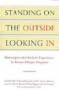 Standing on the Outside Looking In: Underrepresented Students' Experiences in Advanced Degre...