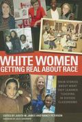 White Women Getting Real about Race : Their Stories about What They Learned Teaching in Dive...
