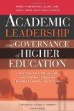 Academic Leadership and Governance of Higher Education: A Guide for Trustees, Leaders, and A...