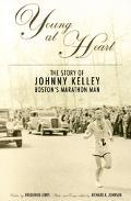 Young At Heart The Story Of Johnny Kelley -boston's Marathon Man