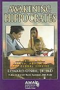 Awakening Hippocrates A Primer on Health, Poverty, And Global Service