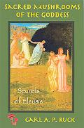 Sacred Mushrooms Of The Goddess and The Secrets of Eleusis