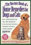 Doctors Book of Home Remedies for Dogs and Cats Over 1,000 Solutions to Your Pet's Problems-...