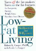 Low-Fat Living Turn Off the Fat-Makers Turn on the Fat-Burners for Longevity Energy, Weight ...