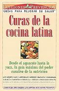 Curas De LA Cocina Latina/Cures from the Latin Kitchen Desde El Aguacate Hasta LA Yuca, LA G...