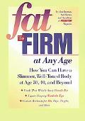 Fat to Firm at Any Age How You Can Have a Slimmer, Well-Toned Body at Age 30, 40, and Beyond