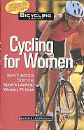 Bicycling Magazine's Cycling for Women Savvy Advice from the Sport's Leading Women Writers