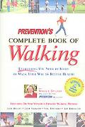 Prevention's Complete Book of Walking Everything You Need to Know to Walk Your Way to Better...