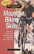 Bicycling Magazine's Mountain Biking Skills Tactics, Tip, and Techniques to Master Any Terrain