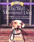 Well-Mannered Dog From Dealing With Cats to Staying in Hotels, a Total Guide to Good Manners