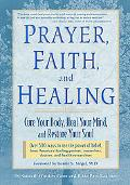 Prayer, Faith, and Healing Cure Your Body, Heal Your Mind, and Restore Your Soul