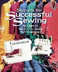 Secrets for Successful Sewing Techniques for Mastering Your Sewing Machine and Serger