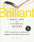 Brilliant Food Tips and Cooking Tricks 5,000 Ingenious Kitchen Hints, Secrets, Shortcuts,a n...