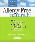 Allergy-Free Naturally 1,000 Nondrug Solutions for More Than 50 Allergy-Related Problems
