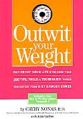 Outwit Your Weight Fat-Proof Your Life With More Than 200 Tips, Tools, and Techniques to Hel...