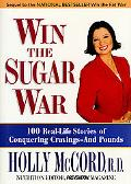 Win the Sugar War 100 Real-Life Stories of Conquering Cravings--And Pounds