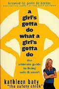 Girls Gotta Do, What a Girl's Gotta Do The Ultimate Guide to Living Safe & Smart