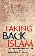Taking Back Islam American Muslims Reclaim Their Faith