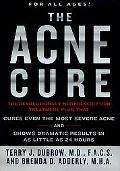 Acne Cure The Revolutionary Nonprescription Treatment Plan That Cures Even the Most Severe A...