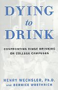 Dying to Drink Confronting Binge Drinking on College Campuses