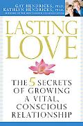 Lasting Love The Five Secrets of Growing a Vital, Conscious Relationship