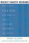 Breast Cancer Husband How to Help Your Wife (and Yourself) during Diagnosis, Treatment, and ...