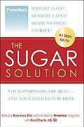 Prevention's the Sugar Solution Your Symptons Are Real -- and Your Solution Is Here