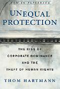 Unequal Protection The Rise of Corporate Dominance and the Theft of Human Rights