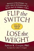 Flip the Switch, Lose the Weight Proven Strategies to Fuel Your Metabolism & Burn Fat 24 Hou...