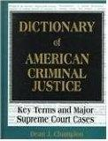 Dictionary of American Criminal Justice: Key Terms and Major Supreme Court Cases