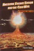 American Science Fiction and the Cold War Literature and Film