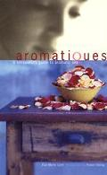 Aromatique A Sensualist's Guide to Aromatic Oils