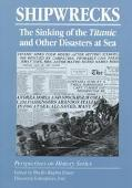 Shipwrecks The Sinking of the Titanic and Other Disasters at Sea