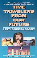 Time Travelers from Our Future A Fifth Dimension Odyssey