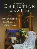 The Book of Christian Crafts: 50 Beautiful Projects That Celebrate Christian Themes