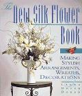 New Silk Flower Book Making Stylish Arrangements, Wreaths, & Decorations