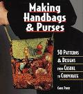 Making Handbags and Purses: 50 Patterns and Designs from Casual to Corporate - Carol Parks