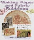 Making Paper and Fabric Rubbings: Capturing Designs from Brasses, Gravestones, Carved Doors,...