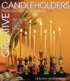Creative Candleholders: From Elegant to Whimsical : 60 Projects to Suit Every Style