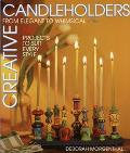 Creative Candleholders: From Elegant to Whimsical, 60 Projects to Suit Every Taste - Deborah...