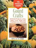Gourd Crafts 20 Great Projects to Dye, Paint, Carve, Bead, and Woodburn in a Weekend
