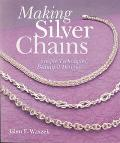 Making Silver Chains Simple Techniques, Beautiful Designs