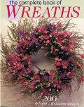 Complete Book of Wreaths 200 Delightful & Creative Designs