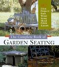Complete Book of Garden Seating 45 Great Projects from Wood, Stone, Metal, Fabric, & More