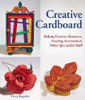 Creative Cardboard Making Fabulous Furniture, Amazing Accessories and Other Spectacular Stuff