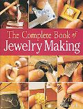 Complete Book of Jewelry Making A Full-color Introduction to the Jeweler's Art