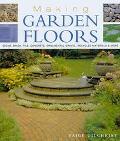 Making Garden Floors Stone, Brick, Tile, Concrete, Ornamental Gravel, Recycled Materials, an...