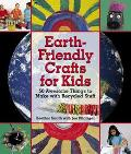 Earth-Friendly Crafts for Kids 50 Awesome Things to Make With Recycled Stuff