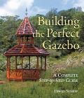 Building the Perfect Gazebo A Complete Step-By-Step Guide