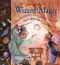 Book of Wizard Magic In Which the Apprentice Finds Marvelous Magic Tricks, Mystifying Illusi...